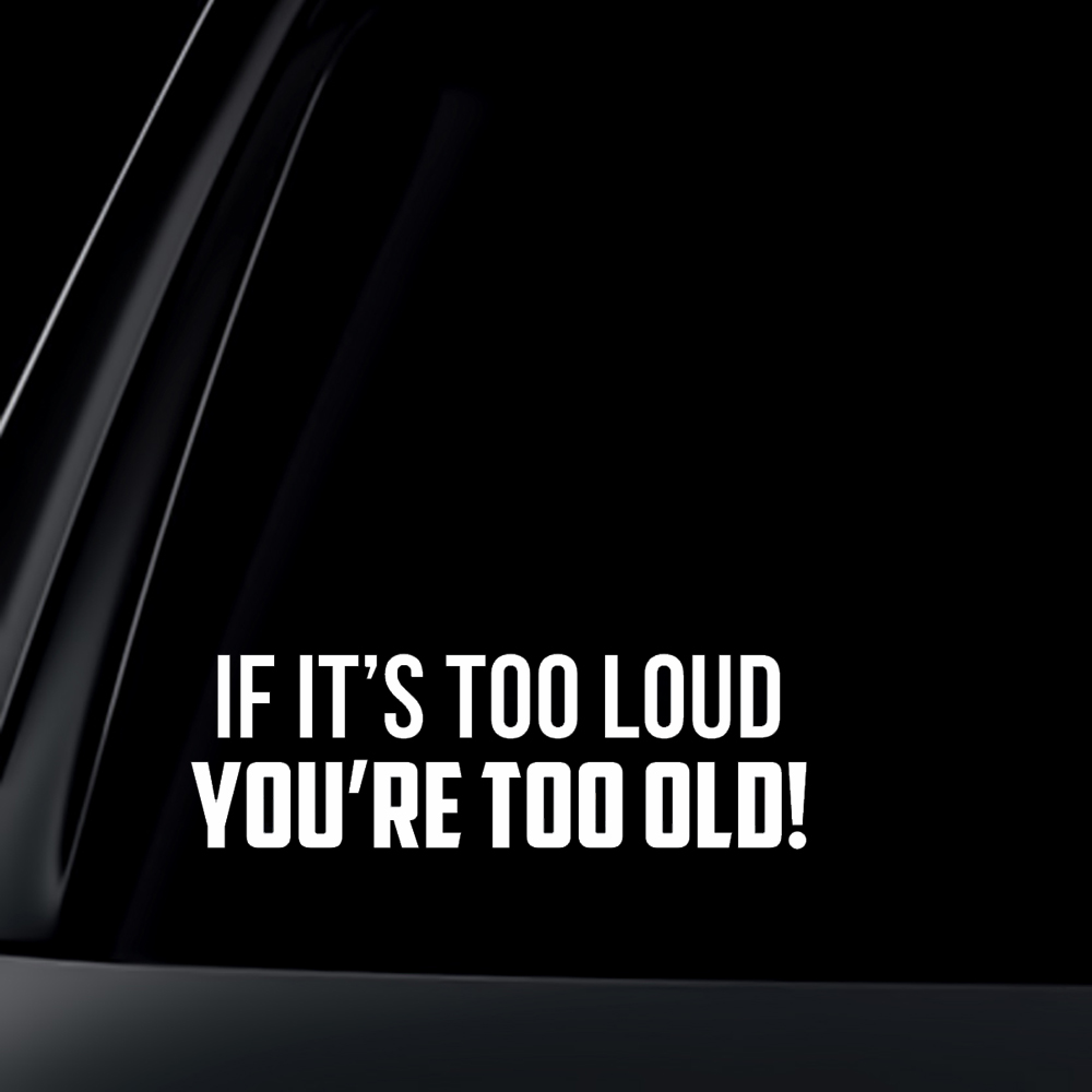 Loud You're Old Car Decal / Sticker